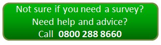 Not sure if you need a survey? - call 0800 288 8660  for help and advice